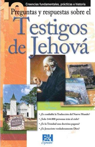 10 Preguntas respuestas y sobre los Testigos de Jehova (Coleccion Temas de Fe) (Spanish Edition) pdf