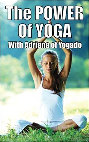 The Power Of Yoga: with Adriana from Yogado: Adriana Silva ...