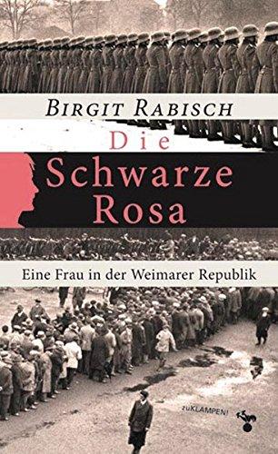 Die Schwarze Rosa: Eine Frau in der Weimarer Republik