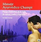Masaje ayurvedico champi / Champi Ayurvedic Massage: Masaje de cabeza, cuello y hombros tradicional de la India / Traditional Indian Head, Neck and Shoulders Massage (Spanish Edition)