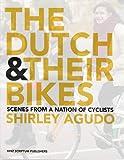 The Dutch and Their Bikes, Shirley Agudo, 9055948993