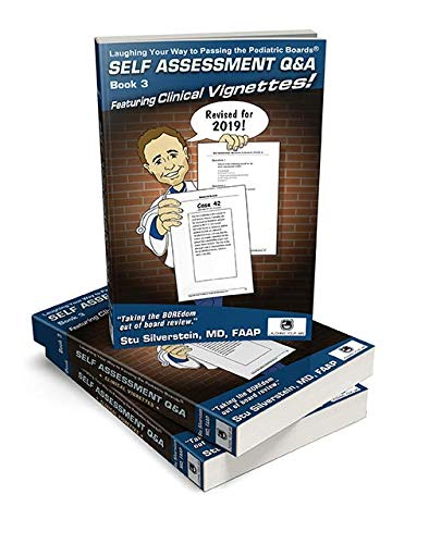 Laughing Your Way To Passing The Pediatric Boards Self Assessment Question and Answers 2018 Book 3 Clinical Vignettes (Laughing Your Way To Passing The Pediatric Boards)