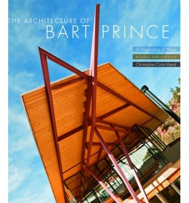 [(The Architecture of Bart Prince: A Pragmatics of Place )] [Author: Christopher Mead] [May-2010] ebook