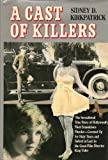 A CAST OF KILLERS The sensational true story of Hollywood's most scandalous murder-covered up for sixty years and solved at last by the great film director King Vidor.
