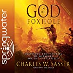 God in the Foxhole: Inspiring True Stories of Miracles on the Battlefield | Charles W. Sasser