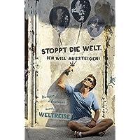 Stoppt die Welt, ich will aussteigen!: Kuriose Abenteuer einer Weltreise (Arschtritt inklusive)