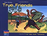 Front cover for the book True Friends: A Tale from Tanzania by John Kilaka