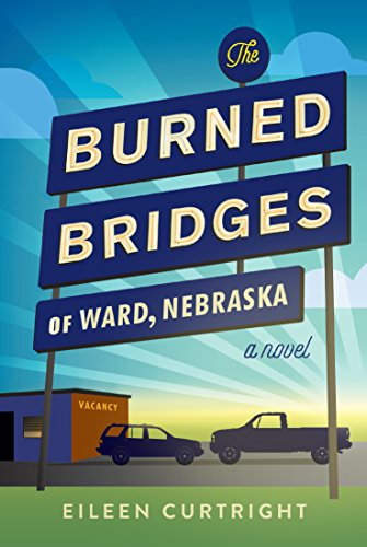 The Burned Bridges of Ward, Nebraska by [Curtright, Eileen]
