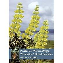Plants of Western Oregon, Washington & British Columbia by Eugene N. Kozloff (2005-11-01)