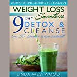 Weight Loss Smoothies: 9-Day Detox & Cleanse: Over 50 Recipes Included! | Linda Westwood