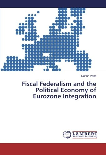 Fiscal Federalism and the Political Economy of Eurozone Integration
