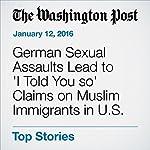 German Sexual Assaults Lead to 'I Told You so' Claims on Muslim Immigrants in U.S. | Niraj Chokshi