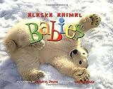 Alaska Animal Babies, Deb Vanasse, 1570614334