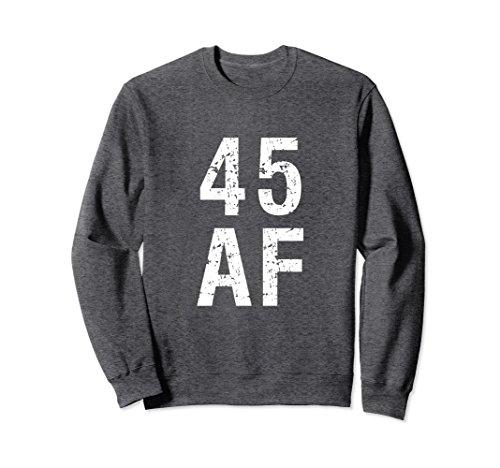 Unisex 45 AF Sweatshirt - Funny 45th Birthday Present Large Dark Heather