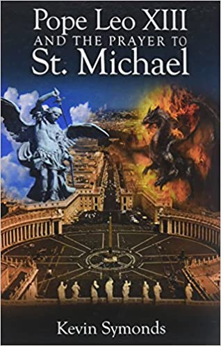 Pope Leo XIII and the Prayer to St. Michael: Kevin J. Symonds, Justin  Eldracher, Bishop Athanasius Schneider, Kent Garrett and Andy Schmalen:  9780984013968: Amazon.com: Books
