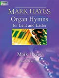 organ music for lent - Mark Hayes: Organ Hymns for Lent and Easter