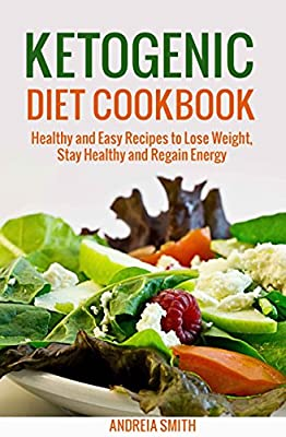 Ketogenic Diet Cookbook: Healthy and Easy Recipes to Lose Weight, Stay Healthy and Regain Energy / Macrobiotics