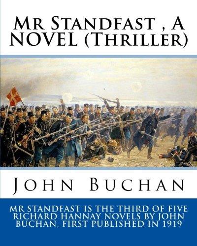 Download Mr Standfast , By John Buchan. A NOVEL (Thriller): John Buchan, 1st Baron Tweedsmuir, ( 26 August 1875 – 11 February 1940) was a Scottish novelist, ... the 15th since Canadian Confederation. ebook