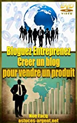 Bloguez Entreprenez : créer un blog  pour vendre un produit (bloguer, entreprendre, vendre un produit, marketing)