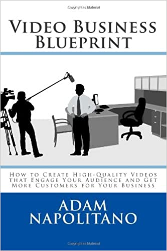 Video business blueprint how to create high quality videos that video business blueprint how to create high quality videos that engage your audience and get more customers for your business adam napolitano malvernweather Image collections