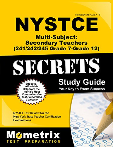 NYSTCE Multi-Subject: Secondary Teachers (241/242/245 Grade 7-Grade 12) Secrets Study Guide: NYSTCE Test Review for the New York State Teacher Certification Examinations