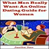 What Men Really Want: An Online Dating Guide for Women