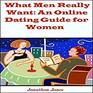 What Men Really Want: An Online Dating Guide for Women Audiobook