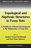 img - for Topological and Algebraic Structures in Fuzzy Sets: A Handbook of Recent Developments in the Mathematics of Fuzzy Sets (Trends in Logic) book / textbook / text book