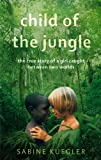 Front cover for the book Child of the Jungle by Sabine Kuegler