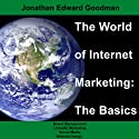 The World of Internet Marketing: The Basics: Online Brand Building, Social Media, and Website Design, Volume 1 Audiobook by Jonathan Edward Goodman Narrated by Gil T. Wilson