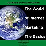 The World of Internet Marketing: The Basics: Online Brand Building, Social Media, and Website Design, Volume 1 | Jonathan Edward Goodman