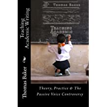 Teaching Academic Writing: Theory, Practice & The Passive Voice Controversy