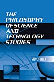 The Philosophy of Science and Technology Studies, Steve Fuller, 0415941040