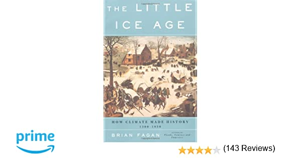 The Little Ice Age: How Climate Made History 1300-1850: Brian ...