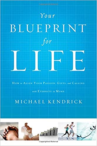Your blueprint for life how to align your passion gifts and your blueprint for life how to align your passion gifts and calling with eternity in mind michael kendrick 9781400206605 amazon books malvernweather Gallery