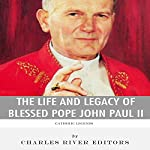 Catholic Legends: The Life and Legacy of Blessed Pope John Paul II |  Charles River Editors