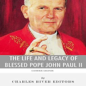Catholic Legends: The Life and Legacy of Blessed Pope John Paul II Audiobook