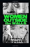 Women Outside the Walls, Trisha Sugarek, 1497375932