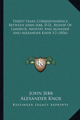 Download Thirty Years Correspondence Between John Jebb, D.D., Bishop Of Limerick, Ardfert And Aghadoe And Alexander Knox V2 (1836) ebook