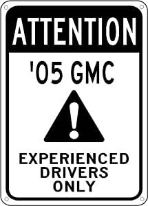 2005 05 GMC JIMMY S-15 Experienced Drivers Only Sign - 10 x 14 Inches