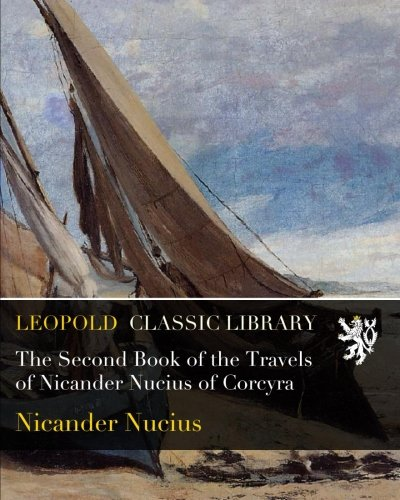 The Second Book of the Travels of Nicander Nucius of Corcyra
