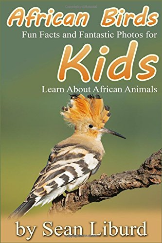 African Birds: Fun Facts and Fantastic Photos for Kids! Learn About African Animals pdf