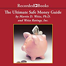 The Ultimate Safe Money Guide: How Everyone 50 & Over Can Protect, Save and Grow Their Money Audiobook by Martin Weiss Narrated by Jack Garrett