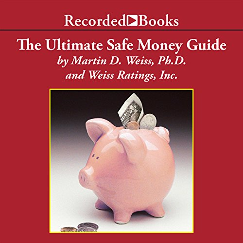 Ultimate Safe Money Guide - The Ultimate Safe Money Guide: How Everyone 50 & Over Can Protect, Save and Grow Their Money