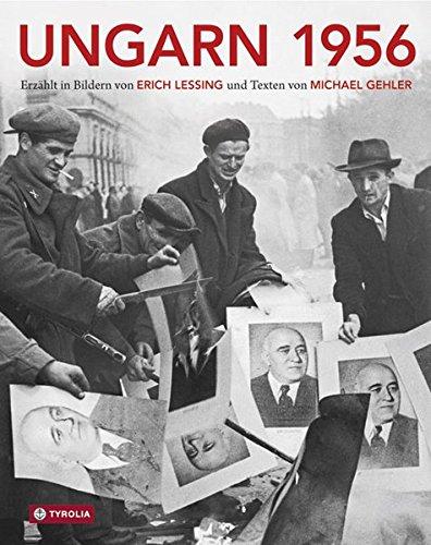 Ungarn 1956: Aufstand, Revolution und Freiheitskampf in einem geteilten Europa Gebundenes Buch – 1. Oktober 2015 Michael Gehler Erich Lessing Tyrolia 3702234918