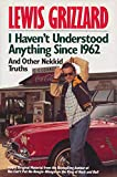 img - for I Haven't Understood Anything Since 1962 and Other Nekkid Truths book / textbook / text book