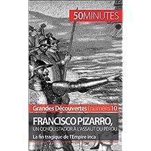Francisco Pizarro, un conquistador à l'assaut du Pérou: La fin tragique de l'Empire inca (Grandes Découvertes t. 10) (French Edition)