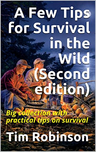 A Few Tips for Survival in the Wild (Second edition): Big collection with practical tips on survival by [Robinson, Tim]