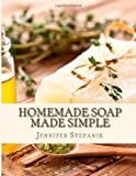 Homemade Soap Made Simple, Jennifer Stepanik, 1496018672