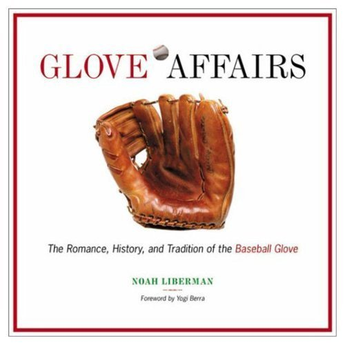 Glove Affairs: The Romance, History, and Tradition of the Baseball Glove by Noah Liberman (2003-03-04)